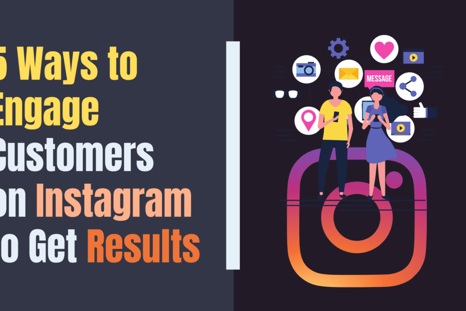 5 Ways to Engage Customers on Instagram to Get Results